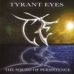 Tyrant Eyes – The Sound Of Persistence