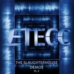 ETECC – The Slaughterhouse Demos Part III