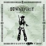 Downspirit – Bulletproof