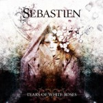 Sebastien – Tears of White Roses
