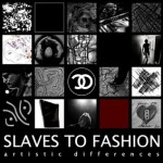 Slaves to Fashion – Artistic Differences