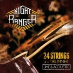 Night Ranger – 24 Strings And A Drummer – Live And Acoustic