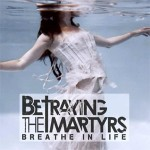 Betraying The Martyrs – Breathe In Life