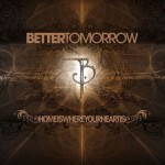Better Tomorrow – Home Is Where Your Heart Is