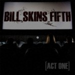 Bill Skins Fifth – Act One