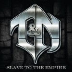 T&N – Slave to the Empire
