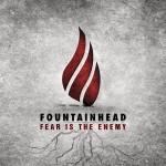 Fountainhead – Fear is the Enemy