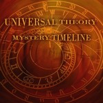 Universal Theory  – Mystery Timeline