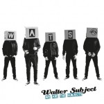 Walter Subject – We Are The Subjects