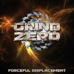 Grind Zero – Forceful Displacement