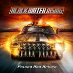 Black Water Rising – Pissed and Driven