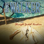 Brett Walker – Straight Jacket Vacation