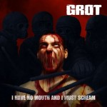 Grot – I have no mouth and I must scream