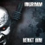 Ingrimm – Henkt Ihn!
