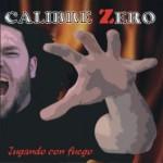 Calibre Zero – Jugando Con Fuego