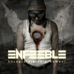 Enfeeble – Encapsulate This Moment