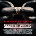 Smash Into Pieces – Unbreakable