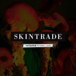 Skintrade – Refueled