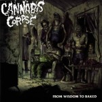 Canabis Corpse – From Wisdom To Baked