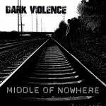 Dark Violence – Middle Of Nowhere