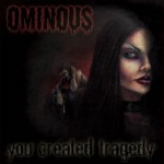 Ominous – You Created Tragedy