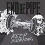 End Of Pipe – Keep Running
