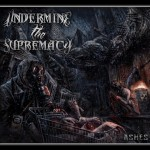 Undermine The Supremacy – Ashes