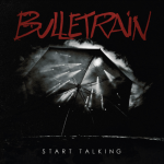 Bulletrain – Start Talking