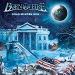 Born Of Fire –  Dead Winter Sun