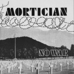 Mortician – No War & More