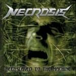 Necrosis – Reenslaved To the Machine