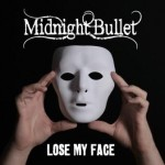 Midnight Bullet – Lose My Face