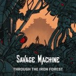 Savage Machine – Through The Iron Forest