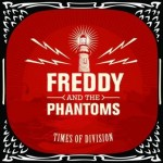 Freddy And The Phantoms – Times Of Division