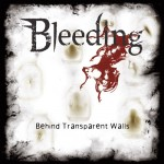 Bleeding – Behind Transparent Walls