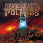 Dead Earth Politics – Men Become Gods