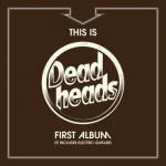 Deadheads – This Is Deadheads First Album (It Includes Electric Guitars)