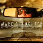 Mark Slaughter – Reflections In A Rear View Mirror