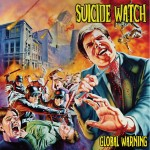 Suicide Watch – Global Warning