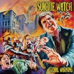 Suicide Watch – Global Warning
