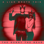 The Bunny The Bear – A Liar Wrote This