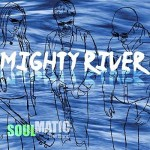 Soulmatic – Mighty River
