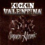 Kickin Valentina – Super Atomic