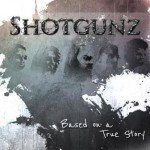 Shotgunz – Based On A True Story