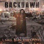 Backdawn – I Shall Burn Your Empire