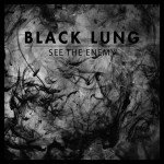 Black Lung – See The Enemy