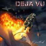 Deja Vu – Ejected