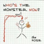 the nose – Who´s the monster now?