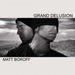Matt Boroff – Grande Delusion