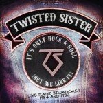 Twisted Sister – It's Only Rock & Roll (But We Like It) Live Radio Broadcast 1984 and 1983